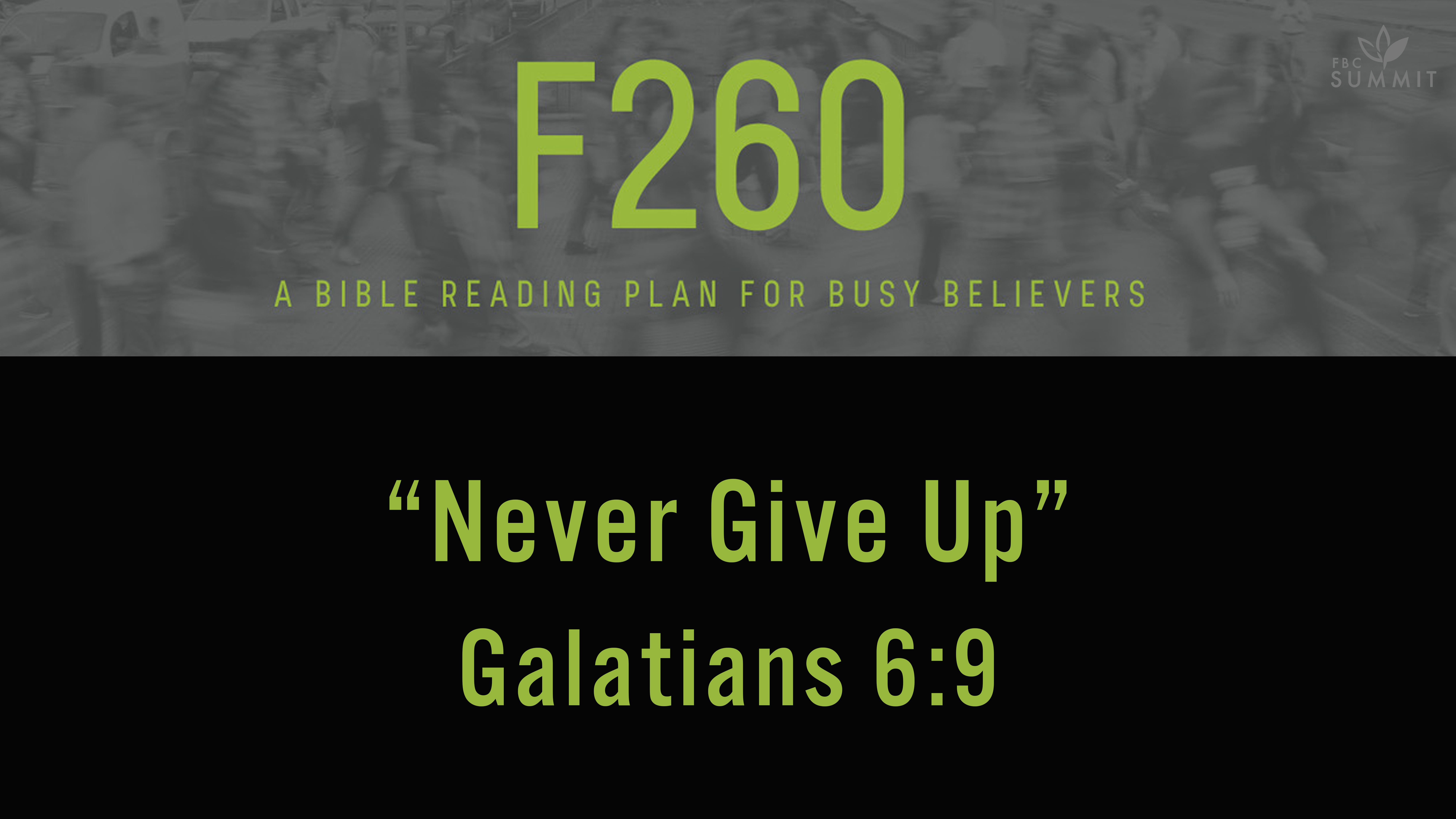 "F260: ""Never Give Up"" Galatians 6:9"